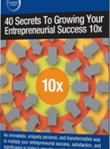 40-Secrets-To-Growing-Your-Entrepreneurial-Success-10x